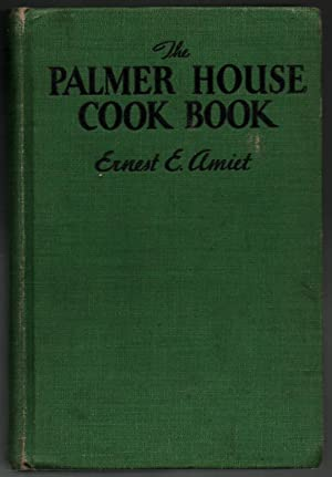 The Palmer House Cook Book - INSCRIBED - 1022 Original Recipes for Home Use: Ernest E. Amiet
