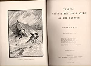 Travels Amongst the Great Andes of the Equator, with maps and illustrations: Edward Whymper