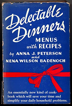 Delectable Dinners, Menus with Recipes: Anna J. Peterson and Nena Wilson Badenoch