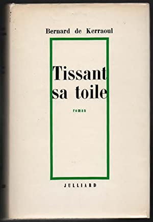 Tissant sa toile, roman: Bernard de Kerraoul
