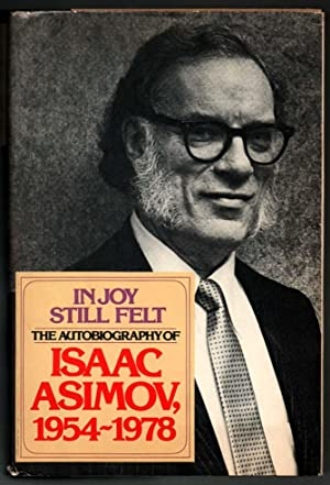 In Joy Still Felt - The Autobiography of Isaac Asimov, 1954 - 1978 - INSCRIBED