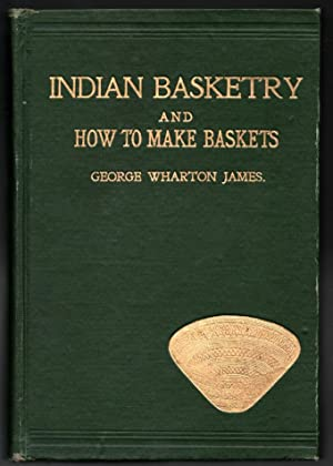 Indian Basketry and How to Make Baskets: George Wharton James