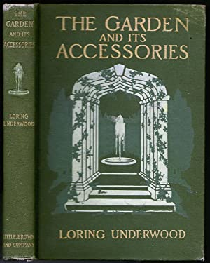 The Garden and its Accessories with Explanatory Illustrations from Photographs: Loring Underwood
