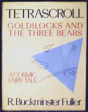 Tetrascroll - Goldilocks and the Three Bears, A Cosmic Fairy Tale: R. Buckminster Fuller
