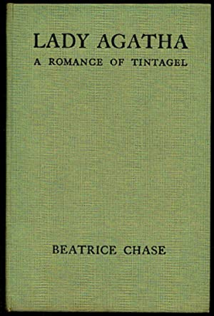 Lady Agatha, A Romance of Tintagel - SIGNED: Beatrice Chase