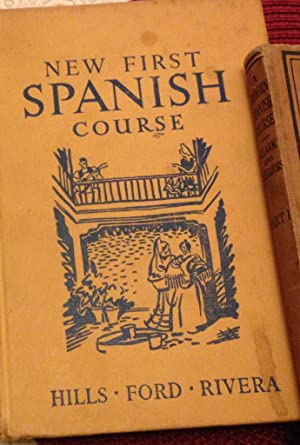 The New First Spanish Course: Hills, E. C. And Ford, J. D. M.rivera, Guillermo ( New Edition ...
