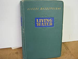 Living Water A Novel in Four Parts: Kozhevnikov, Alexei