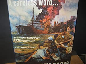 A Careless Word. A History Of The Tremendous Losses In Ships And Men Suffered By The U. S. Mercha...