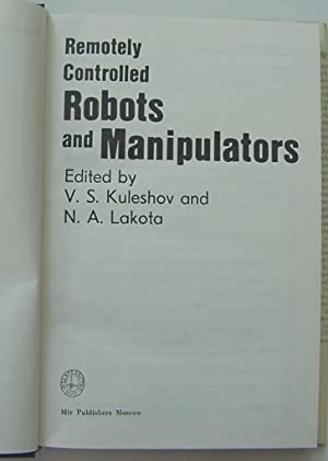Remotely Controlled Robots and Manipulators: Kuleshov, V.S. and Lakota, N.A.