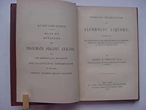 Chemical Examination of Alcoholic Liquors, A Manual of the Constituents of the Distilled Spirits ...