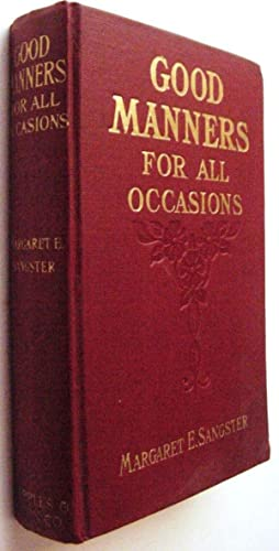 Good manners for All Occasions. Including Etiquette: Sangster, Margaret A.