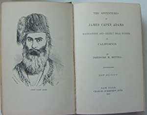 The Adventures of James Capen Adams, Moutaineer and Grizzly Bear Hunter of California: Hittel, ...