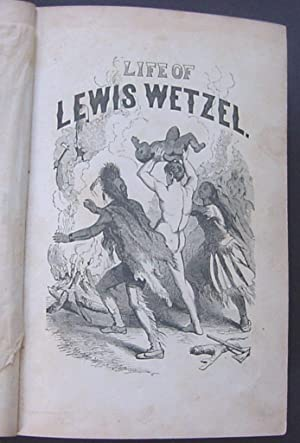 Life and Adventures of Lewis Wetzel, The Virginia Ranger; To Which are addred Biographical Skteches...