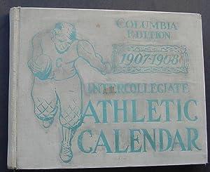 Intercollegiate Athletic Caledar, Columbia Edition, 1907-1908, Volume V111, 8 1852-1908, Columbia ...