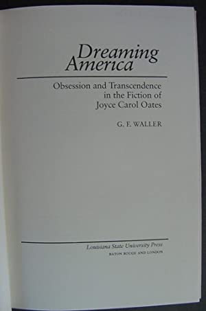 Dreaming America : Obsession and Transcendence in the Fiction of Joyce Carol Oates: G.F.Waller