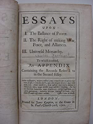 ESSAYS UPON: I. The Ballance of Power. II. The Right of making War, Peace, and Alliances. III. ...