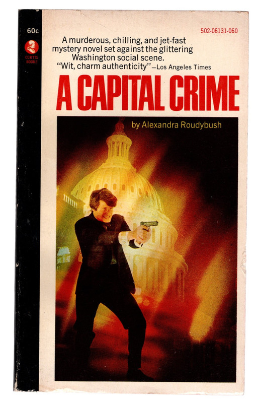 A Capital Crime, A Murderous, Chilling and Jet-fast Mystery Novel Set Against the Glittering Washington Social Scene, ROUDYBUSH, Alexandra
