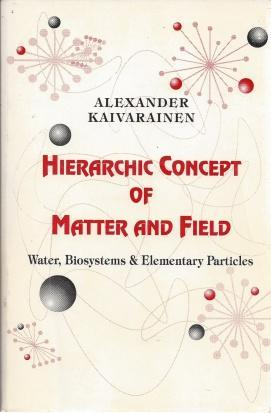 Hierarchic Concept of Matter and Field. Water, Biosystems & Elementary Particles, Kaivarainen, Alexander I.