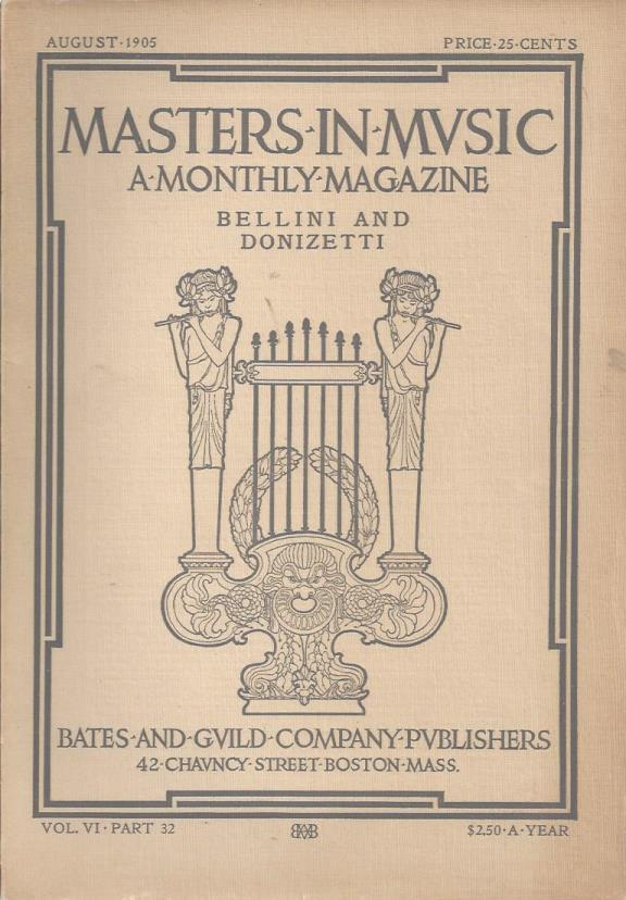 Masters in Musiic (Mvsic) A Monthly Magazine Bellini and Donizetti Vol. VI Part 32 August 1905, Bates and Guild Company Publishers