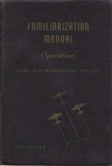 Familiarization Manual for Operation of Model B-17F Bombardment Airplane [Boeing b-17 Bomber], Boeing
