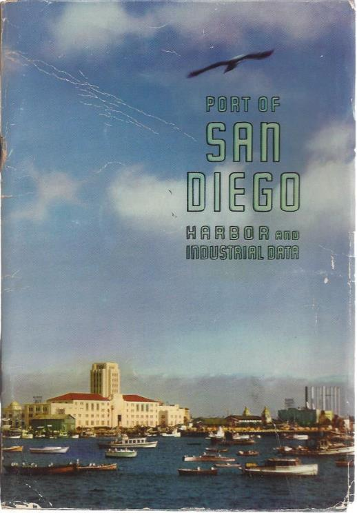 Port of San Diego: The Southwest Terminal for Navigation, Transportation and Aviation (Industrial & Harbor Data for Fiscal Year, July 1, 1940 to June 30, 1941), City of San Diego