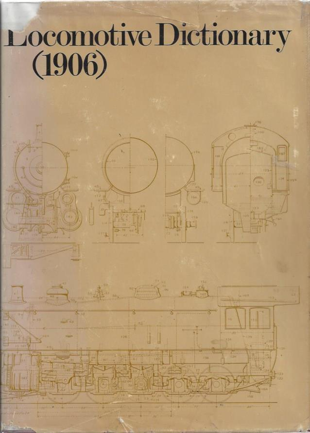 Locomotive dictionary: An illustrated vocabulary of terms which designate American railroad locomotives their parts attachments and details of ... of typical British locomotive practice, Fowler, George Little