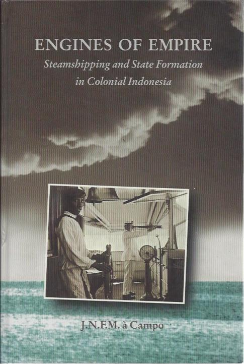 Engines of Empire: Steamshippinh and State Formation in Colonial Indonesia, a Campo, J.N.F.M.