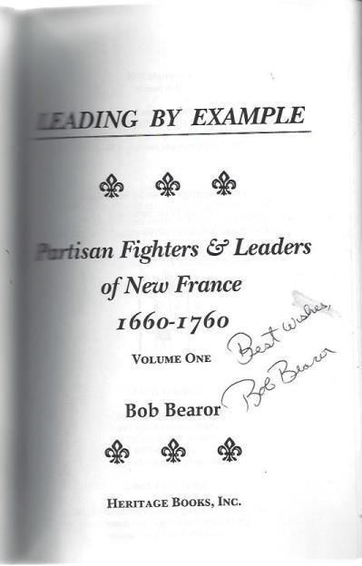 Leading by Example: Partisan Fighters & Leaders of New France, 1660-1760, Vol. 1, Bearor, Bob