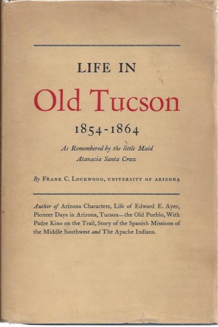 Life in Old Tucson 1854 - 1864, Frank C. Lockwood