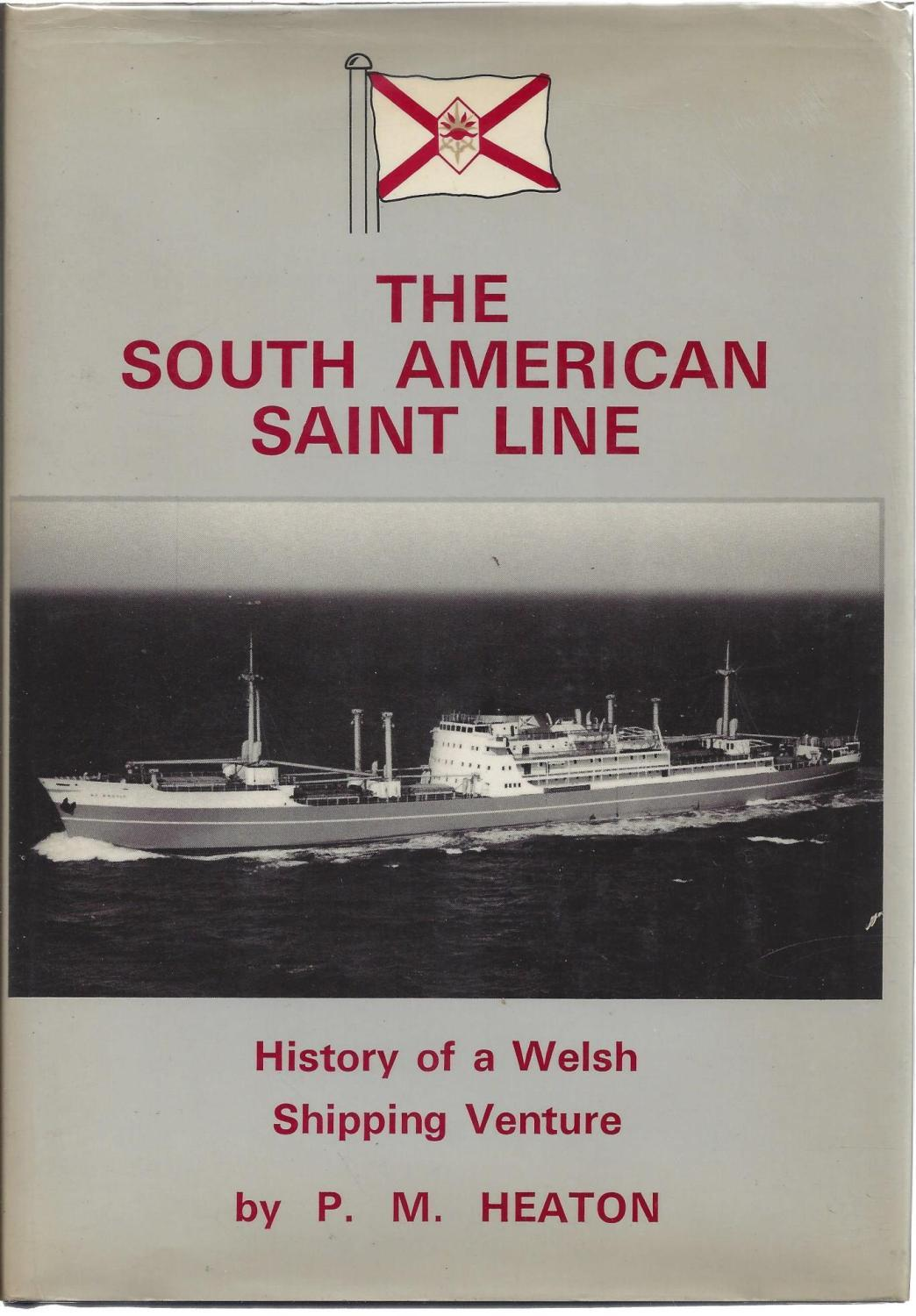 THE SOUTH AMERICAN SAINT LINE, History of a Welsh Shipping Venture, P.M. HEATON