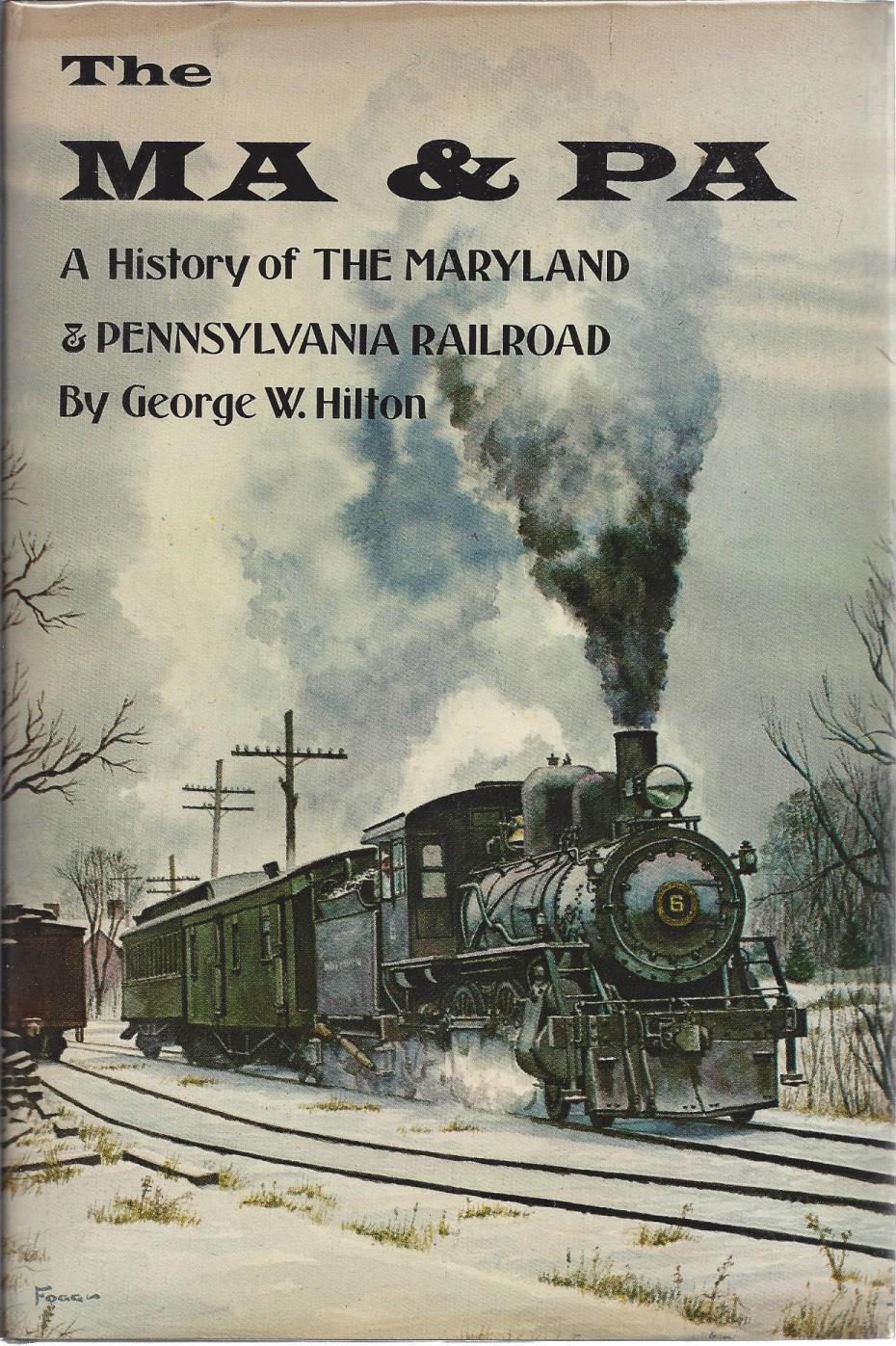 The Ma & Pa: A History of the Maryland & Pennsylvania Railroad, Hilton, George W.