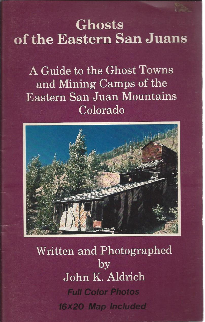 Ghosts of the Eastern San Juans, a Guide to the Ghost Towns and Mining Camps of Eastern San Juan Mountains Colorado