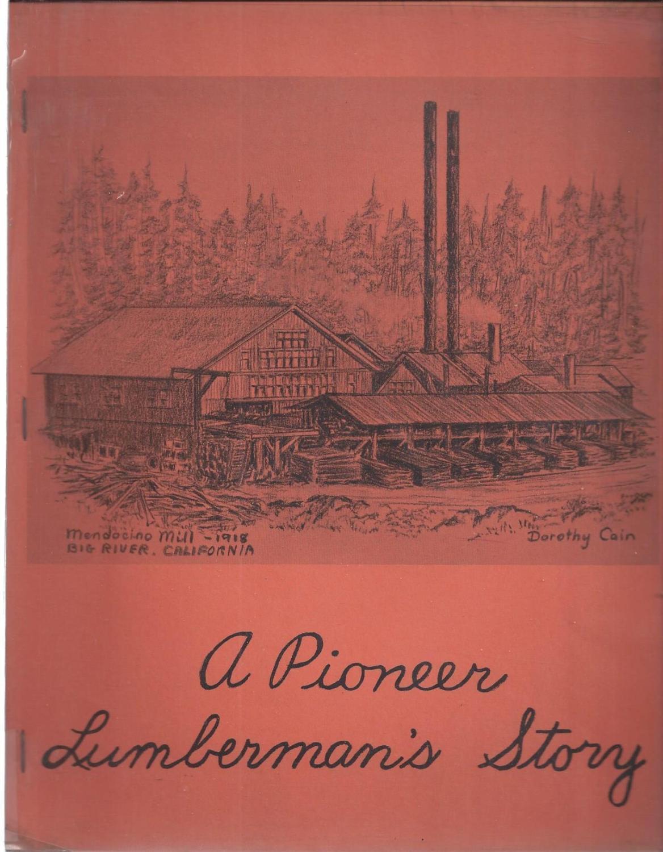 A Pioneer Lumberman's Story. Autobiography of John Simpson Ross II, Ross, John Simpson II