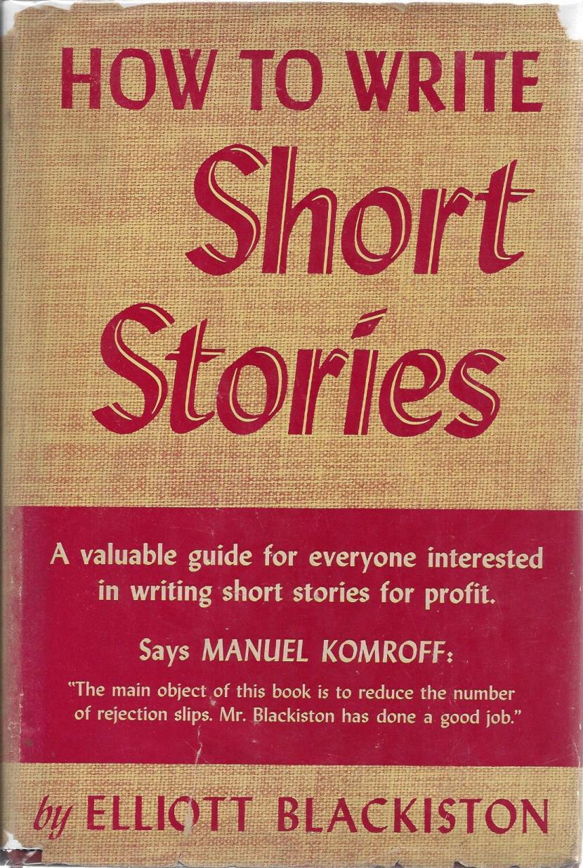 How to Write Short Stories : A Valuable Guide for Everyone Interested in Writing Short Stories for Profit, Blackiston, Elliott