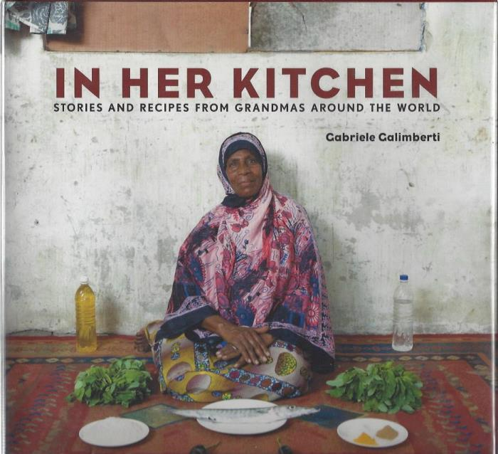 In Her Kitchen: Stories and Recipes from Grandmas Around the World, Galimberti, Gabriele