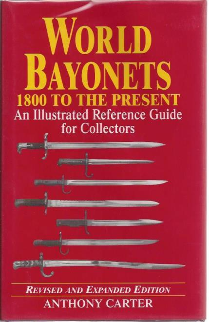 World Bayonets 1800 to the Present: An Illustrated Reference Guide for Collectors, Carter, Anthony