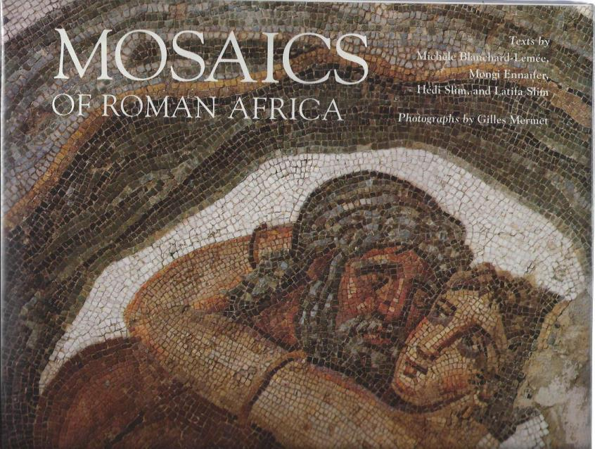 Mosaics of Roman Africa: Floor Mosaics from Tunisia, Blanchard-Lemee, Michele; Ennaifer, Mongi; Slim, Hedi; Slim, Latifa; Mermet, Gilles [Photographer]; Whitehead, Kenneth D. [Translator];