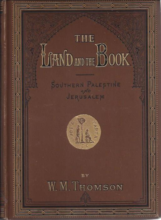 The Land and the Book or , Biblical Illustrations Drawn from the Manners and Customs, the Scenes and Scenery of The Holy Land:  Southern Palestine and Jerusalem; Central Palestine and Phoenicia; Lebanon, Damascus and Beyond Jordan (Set of 3), W.M. Thomson