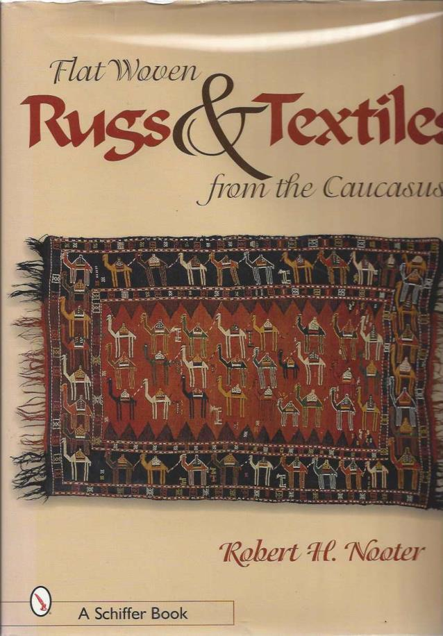 Flat-Woven Rugs & Textiles from the Caucasus, Nooter, Robert H