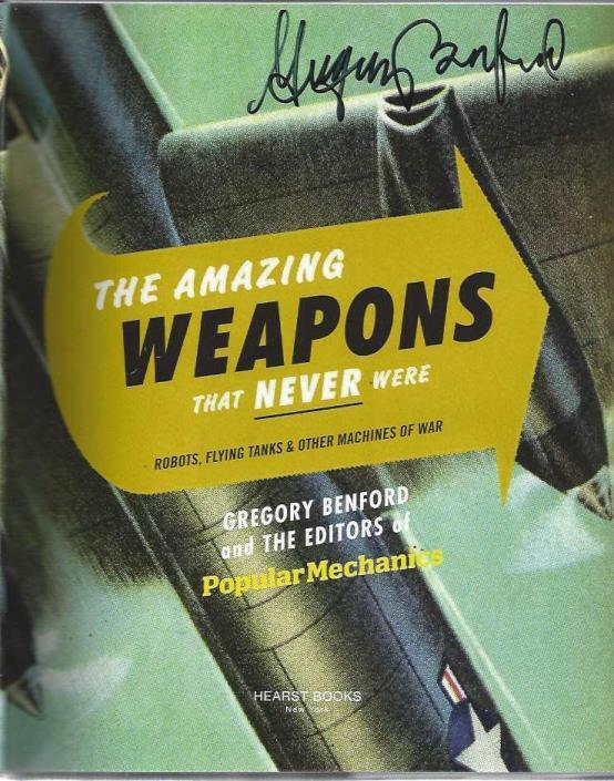 Popular Mechanics The Amazing Weapons That Never Were: Robots, Flying Tanks & Other Machines of War, Benford, Gregory; Popular Mechanics [Editor]