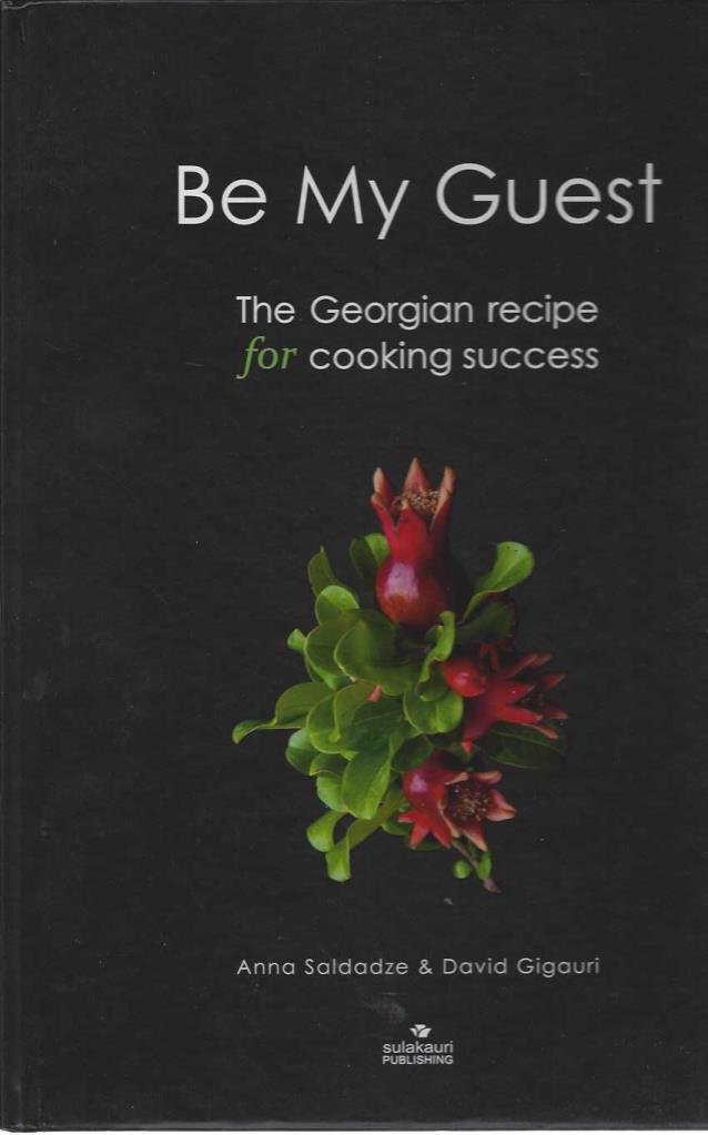 'Be My Guest': The Georgian Recipe for Cooking Success, Saldadze, Anna; Gigauri, David