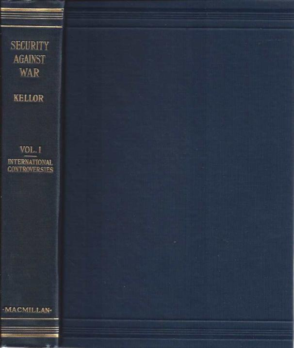 Security Against War, Volume 1: International Controversies (VOL.1 ONLY), Frances Kellor; Antonia Hatvany