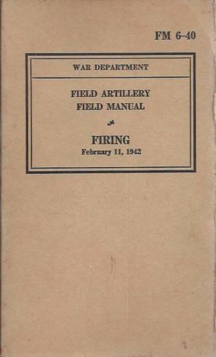 Field Artillery, Field Manual: Firing, February 11, 1942 (FM 6-40), War Department