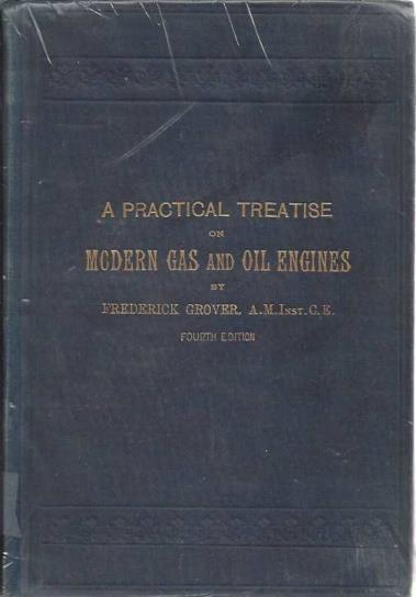 A Practical Treatise on Modern Gas and Oil Engines, Frederick Grover
