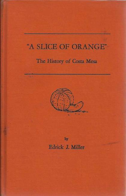 """A Slice of Orange,"" The History of Costa Mesa, Edrick J. Miller; Patricia M. Miller [illustrator] [Contributor]"