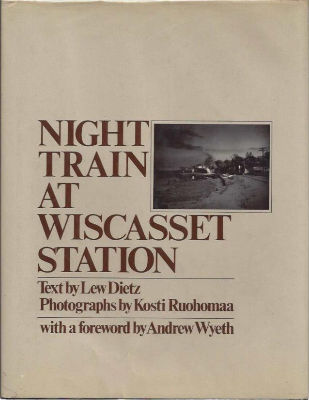 Night Train at Wiscasset Station (A Black star book), Lew Dietz; Kosti Ruohomaa [Photographer]; Howard Chapnick [Afterword]; Andrew Wyeth [Foreword];