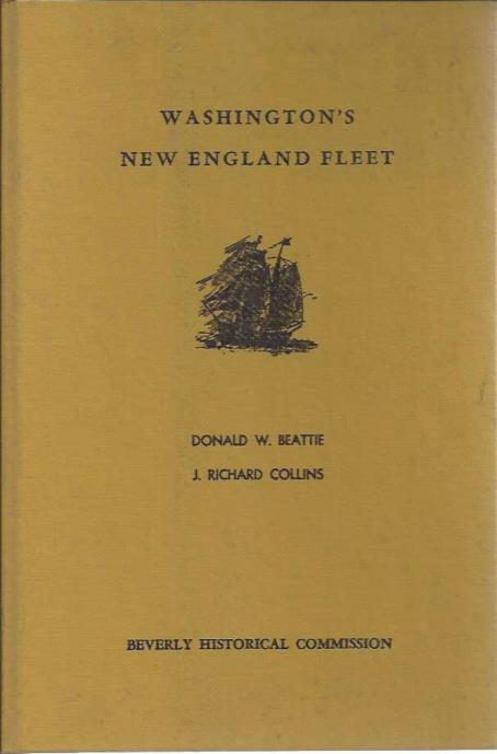 Washington's New England Fleet: Beverly's Role in Its Origins, 1775-77, Donald W. Beattie; J. Richard Collins