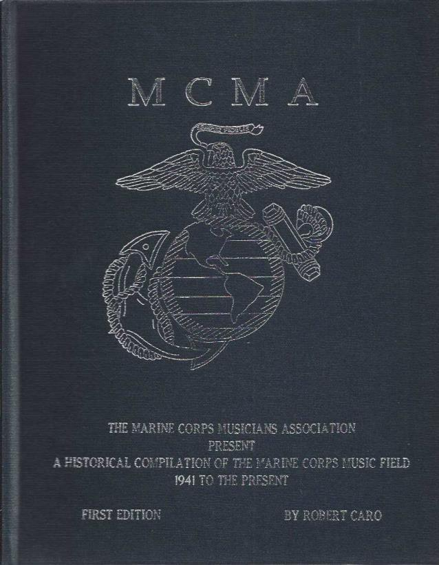 *SIGNED* The Marine Corps Musicians Association Present a Historical Compilation of the Marine Corps Music Field, 1941 to the Present, Robert Caro