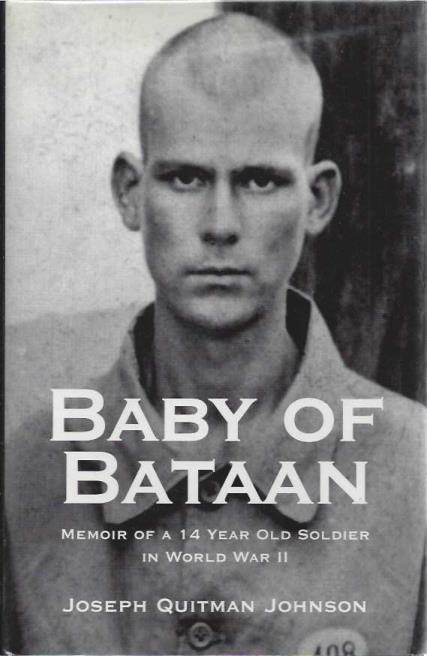 Baby of Bataan: Memoir of a 14 Year Old Soldier in World War II, Johnson, Joseph Quitman