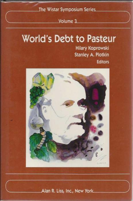 World's Debt to Pasteur: Proceedings of a Centennial Symposium Commemorating the First Rabies Vaccination, Held at the Children's Hospital of ... 1985 (The Wistar Symposium Series, Vol. 3), Hilary Koprowski [Editor]; Stanley A. Plotkin [Editor];